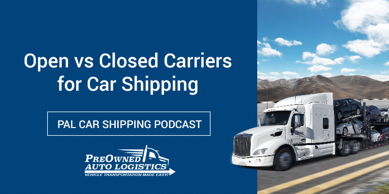 Open-vs-Closed-Carriers-for-Car-Shipping-Podcast